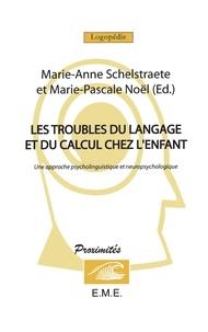 Marie-Anne Schelstraete et Marie-Pascale Noël - Les troubles du langage et du calcul chez l'enfant - Une approche psycholinguistique et neuropsychologique.
