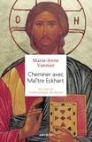 Marie-Anne Vannier - Cheminer avec Maître Eckhart - Au coeur de l'anthropologie chrétienne.