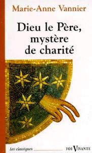 Marie-Anne Vannier - Dieu le Père, mystère de charité.