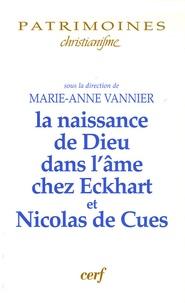 Marie-Anne Vannier et Georg Steer - La naissance de Dieu dans l'âme chez Eckhart et Nicolas de Cues.