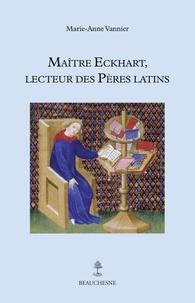 Marie-Anne Vannier - Maître Eckart, lecteur des Pères latins.