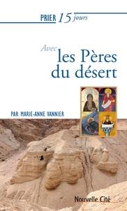 Marie-Anne Vannier - Prier 15 jours avec les Pères du désert.