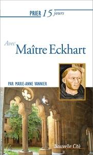 Marie-Anne Vannier - Prier 15 jours avec Maître Eckhart.
