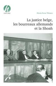 Marie-Anne Weisers - La justice belge, les bourreaux allemands et la Shoah.