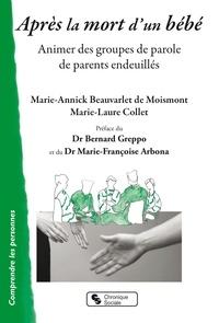 Marie-Annick Beauvarlet de Moismont et Marie-Laure Collet - Après la mort d'un bébé - Animer des groupes de parole de parents endeuillés.