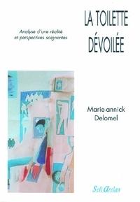 Marie-Annick Delomel - La toilette dévoilée - Analyse d'une réalité et perspectives soignantes.
