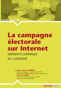 Marie-Annick Fournier et Kenneth Grand - La campagne électorale sur Internet - Mémento juridique du candidat.