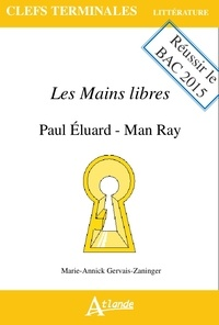 Marie-Annick Gervais-Zaninger - Les mains libres : Paul Eluard, Man Ray.