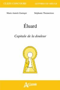 Marie-Annick Gervais-Zaninger et Stéphanie Thonnerieux - Paul Eluard, Capitale de la douleur.