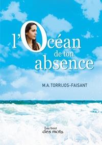 Marie-Annick Torrijos-Faisant - L'océan de ton absence.