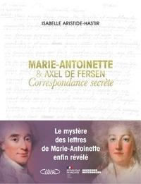 Marie-Antoinette et Hans Axel von Fersen - Correspondance secrète.