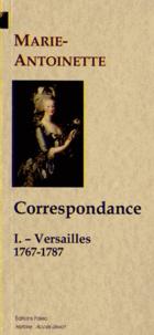 Marie-Antoinette - Correspondance - Tome 1, Versailles (1767-1787).