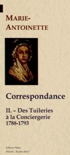 Marie-Antoinette - Correspondance - Tome 2, Des Tuileries à la Conciergerie (1788-1793).