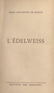 Marie-Antoinette de Miollis - L'édelweiss.