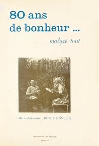 Marie-Antoinette Dugué-Monclin - 80 ans de bonheur, malgré tout.
