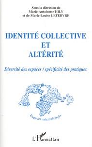 Marie-Antoinette Hily et Marie-Louise Lefebvre - Identité collective et altérité - Diversité des espaces, spécificité des pratiques.