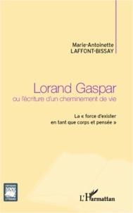 Marie-Antoinette Laffont-Bissay - Lorand Gaspar ou l'écriture d'un cheminement de vie - La  force d'exister en tant que corps et pensée.