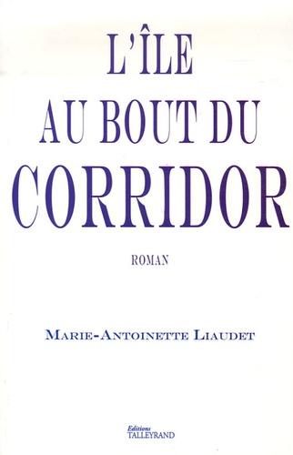 Marie-Antoinette Liaudet - L'île au bout du corridor.