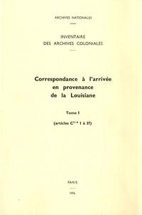 Marie-Antoinette Menier et Jean Favier - Correspondance à l'arrivée en provenance de la Louisiane, Tome1 - Inventaire des archives coloniales.