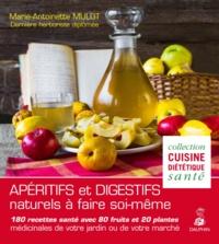 Apéritifs et digestifs naturels à faire soi-même- 180 recettes santé avec 80 fruits et 20 plantes médicinales de votre jardin ou de votre marché - Marie-Antoinette Mulot |