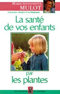 Marie-Antoinette Mulot - La santé de vos enfants par les plantes.