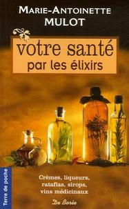 Marie-Antoinette Mulot - Votre santé par les élixirs - Commercialisé sans autorisation de l'auteur ou de ses ayant droits.