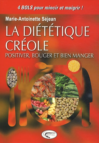Marie-Antoinette Séjean - La diététique créole - Positiver, bouger et bien manger.