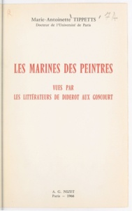 Marie-Antoinette Tippetts et Pierre-Georges Castex - Les Marines des peintres - Vues par les littérateurs de Diderot aux Goncourt.