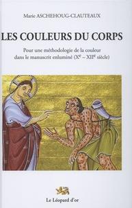 Marie Aschehoug-Clauteaux - Les couleurs du corps - Pour une méthodologie de la couleur dans le manuscrit enluminé (Xe-XIIe siècle).
