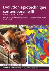 Marie-Asma Ben Othmen et Michel J.-F. Dubois - Evolution agrotechnique contemporaine - Tome 3, Animal & technique.