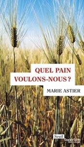 Marie Astier - Quel pain voulons-nous ?.