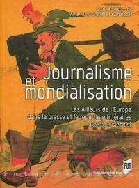 Marie-Astrid Charlier et Yvan Daniel - Journalisme et mondialisation - Les Ailleurs de l'Europe dans la presse et le reportage littéraires (XIXe-XXIe siècles).