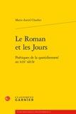 Marie-Astrid Charlier - Le roman et les jours - Poétiques de la quotidienneté au XIXe siècle.