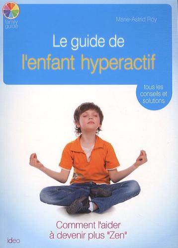 Marie-Astrid Roy - Le guide de l'enfant hyperactif.