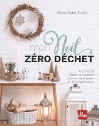 Marie-Aube Auvity - Mon Noël zéro déchet - 30 projets DIY pour un Noël éco-responsable.