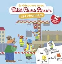 Marie Aubinais et Danièle Bour - Je découvre les chantiers avec Petit Ours Brun.