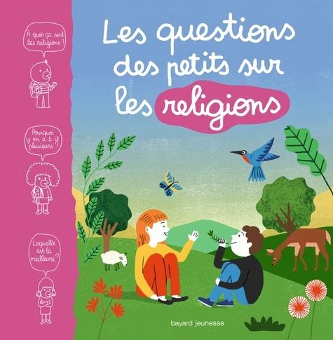 Marie Aubinais et Martine Laffon - Les questions des petits sur les religions.