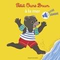 Danièle Bour et Marie Aubinais - Mini Sonore Petit Ours Brun à la mer.