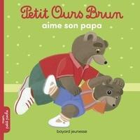 Marie Aubinais et Danièle Bour - Petit Ours Brun aime son papa.