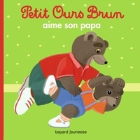 Marie Aubinais - Petit Ours Brun aime son papa.