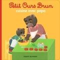 Marie Aubinais - Petit Ours Brun cuisine avec Papa.