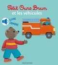 Marie Aubinais - Petit Ours Brun et les véhicules.