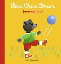 Danièle Bour et Marie Aubinais - Petit Ours Brun joue au foot.
