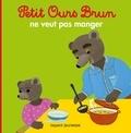 Danièle Bour et Marie Aubinais - Petit Ours Brun ne veut pas manger.