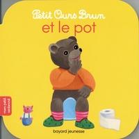 Marie Aubinais et Danièle Bour - Petit Ours Brun  : Petit Ours Brun et le pot.