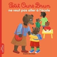 Marie Aubinais et Danièle Bour - Petit Ours Brun  : Petit Ours Brun ne veut pas aller à l'école.