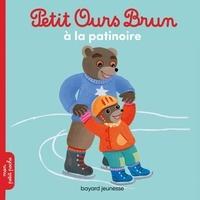 Marie Aubinais et Danièle Bour - Petit Ours Brun  : Petit Ours Brun va à la patinoire.