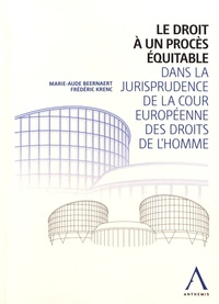 Marie-Aude Beernaert et Frédéric Krenc - Le droit à un procès équitable dans la jurisprudence de la Cour européenne des droits de l'homme.