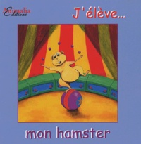 Marie-Aude Costa et Philippe Costa - J'élève... mon hamster.