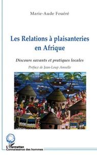 Marie-Aude Fouéré - Les Relations à plaisanteries en Afrique (Tanzanie) - Discours savants et pratiques locales.